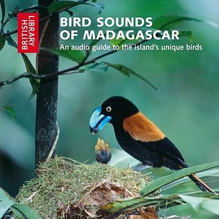 Bird Sounds of Madagascar: An Audio Guide to the Islands Unique Birds  by  The British Library