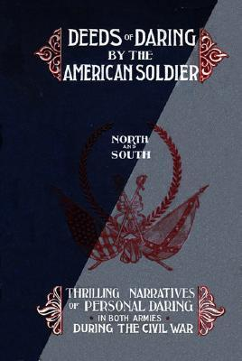 Deeds of Daring  by  the American Soldier: North and South, Thrilling Narratives of Personal Daring in Both Armies During the Civil War by D.M. Kelsey