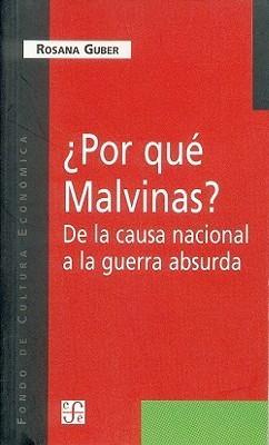 Por Que Malvinas? De La Causa Nacional A La Guerra Absurda/For Which Falklands? Of The National Cause To The Absurd War  by  Rosana Guber