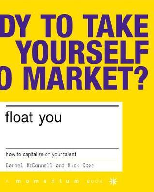 Float You: How To Capitalize On Your Talent  by  Carmel Mcconnell