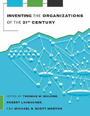 Inventing the Organizations of the 21st Century Thomas W. Malone