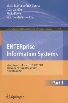 ENTERprise Information Systems, Part 1: International Conference, CENTERIS 2011, Vilamoura, Portugal, October 5-7, 2011. Proceedings, Part I Maria Manuela Cruz-Cunha