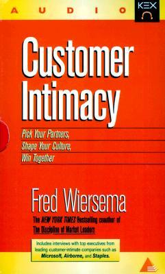 Customer Intimacy: Build the Customer Relationships That Ensure Your Companys Success Fred Wiersema