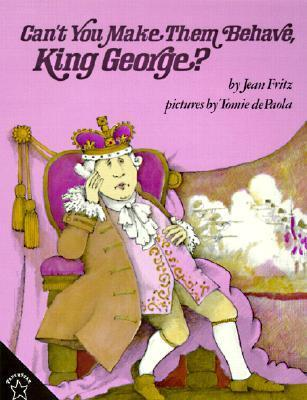 Cant You Make Them Behave, King George?  by  Jean Fritz