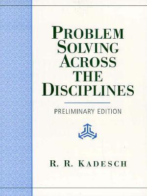 Problem Solving Across The Disciplines  by  R.R. Kadesch