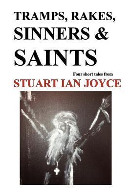Tramps, Rakes, Sinners & Saints Stuart Ian Joyce