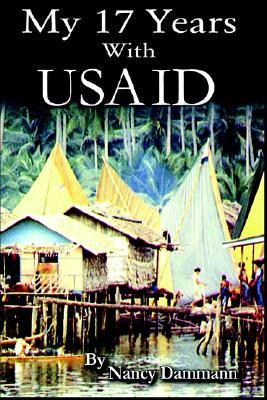 My 17 Years with USAID: The Good and the Bad  by  Nancy Dammann