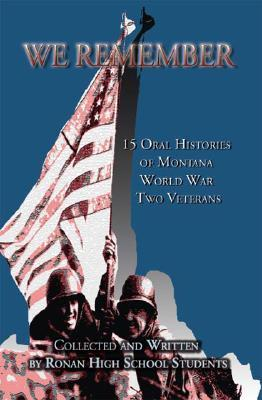 We Remember: Oral Histories Of Montana World War Two Veterans  by  High School Students of Ronan High School