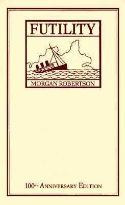Futility: Or the Wreck of the Titan Morgan Robertson