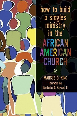 How to Build a Singles Ministry in the African American Church Marcus D. King