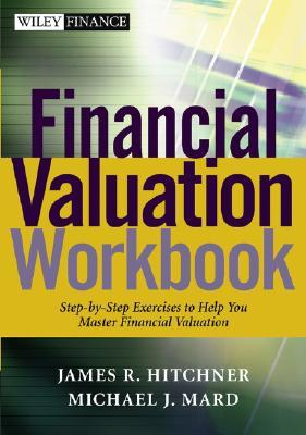Financial Valuation Workbook Step By Step Exercises To Help You Master Financial Valuation James R. Hitchner