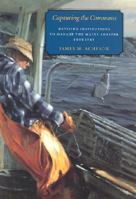Capturing the Commons: Devising Institutions to Manage the Maine Lobster Industry James M. Acheson