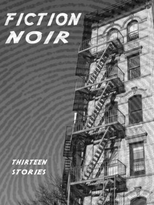 Fiction Noir: Thirteen Stories  by  Rick Tannenbaum