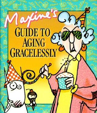 Maxines Guide to Aging Gracelessly  by  John   Wagner