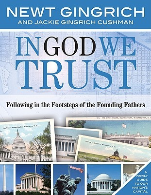 In God We Trust: Following in the Footsteps of the Founding Fathers  by  Newt Gingrich