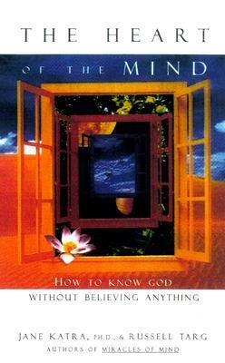 The Heart of the Mind: How to Experience God Without Belief  by  Jane Katra