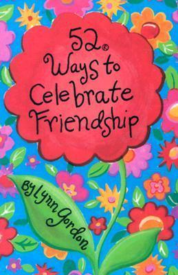 52 Deck Series: 52 Ways to Celebrate Friendship Lynn Gordon