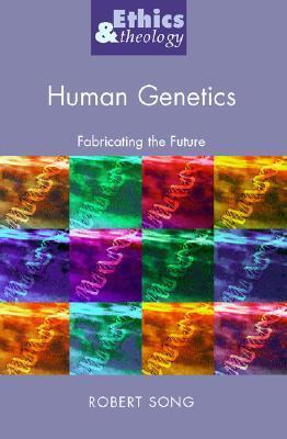 Human Genetics: Fabricating the Future Robert Song