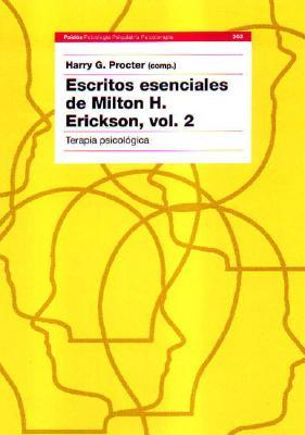 Escritos Esenciales De Milton H. Erickson/ The Collected Papers Of Milton H. Erickson: Hipnosis Y Psicologia/ Hypnosis And Psychology (Psicologia, Psiquiatria, ... Psychiatry, Psychotherapy)  by  Harry G. Procter