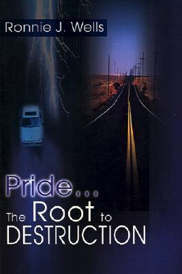 Pride...the Root to Destruction  by  Ronnie Wells