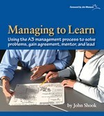 Managing to Learn: Using the A3 Management Process to Solve Problems, Gain Agreement, Mentor and Lead  by  John Shook