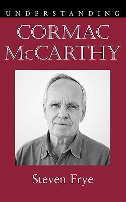 Understanding Cormac McCarthy  by  Steven Frye