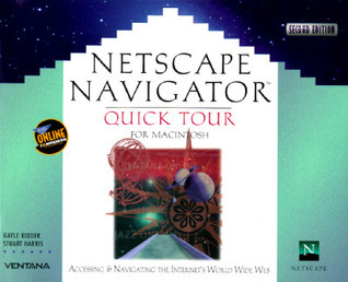 Netscape Navigator Quick Tour for Macintosh: Accessing and Navigating the Internets World Wide Web Gayle Kidder