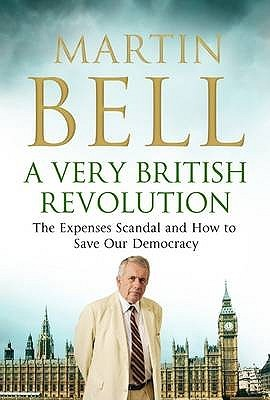 A Very British Revolution: The Expenses Scandal And How To Save Our Democracy  by  Martin Bell