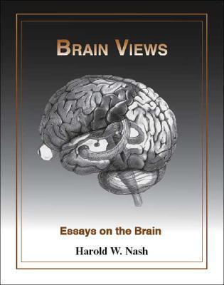 Brain Views: Essays on the Brain Harold W. Nash