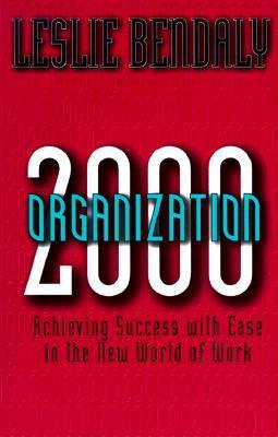 Organization 2000: Achieving Success with Ease in the New World of Work  by  Leslie Bendaly