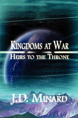 Kingdoms at War: Heirs to the Throne  by  J.D. Minard