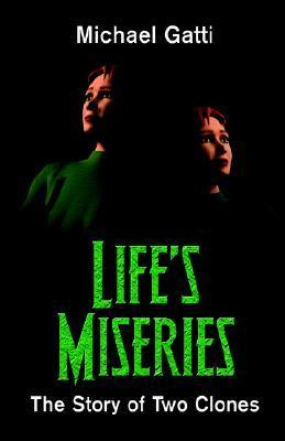 Lifes Miseries: The Story Of Two Clones  by  Michael Louis Gatti