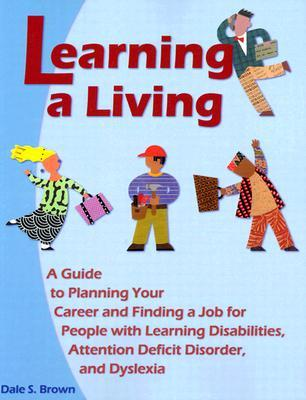 Learning a Living: A Guide to Planning Your Career and Finding a Job for People with Learning Disabiliites, Attention Deficit Disorder Dale S. Brown