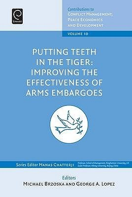 Putting Teech In The Tiger: Improving The Effectiveness Of Arms Embargoes (Contributions To Conflict Management, Peace Economics And Development)  by  Michael Bzoska
