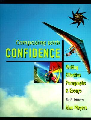 Composing with Confidence: Writing Effective Paragraphs and Essays [With CDROM] Alan Meyers