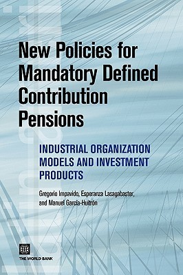 New Policies for Mandatory Defined Contribution Pensions: Industrial Organization Models and Investment Products  by  Gregorio Impavido