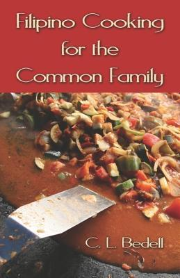Filipino Cooking for the Common Family C.L. Bedell