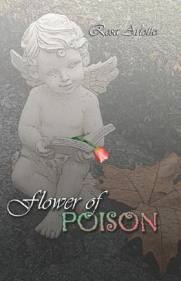 Flower of Poison  by  Rosa Arlotto