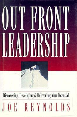 Out Front Leadership: Discovering, Developing and Delivering Your Potential  by  Joe Reynolds