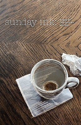 Sunday Ink: Works  by  the Uptown Writers by Carol Bolt