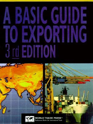 A Basic Guide To Exporting: Second Edition U.S. Department Of Commerce Alexandra Woznick