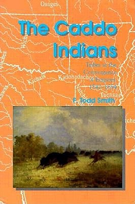 The Caddo Indians: Tribes At The Convergence Of Empires, 1542 1854 F. Todd Smith