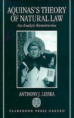 Aquinass Theory Of Natural Law: An Analytic Reconstrution  by  Anthony J. Lisska