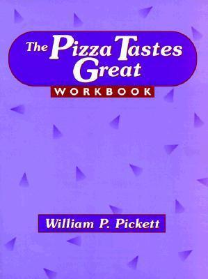 Pizza Tastes Great Workbook  by  William P. Pickett