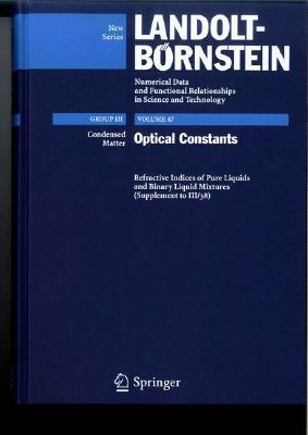 Refractive Indices Of Pure Liquids And Binary Liquid Mixtures (Supplement To Iii/38) (Landolt Börnstein: Numerical Data And Functional Relationships In Science And Technology   New Series) (Volume 47) Christian Wohlfarth