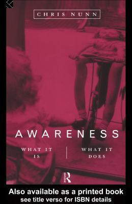 Awareness: What It Is, What It Does  by  Chris Nunn