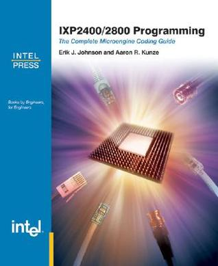 Ixp 2400/2800 Programming: The Complete Microengine Coding Guide [With CDROM]  by  Erik J. Johnson