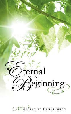 Eternal Beginning  by  Christine Cunningham