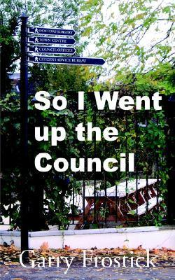 So I Went Up the Council  by  Garry Frostick