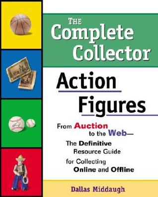 Complete Collector:Action Figures Dallas Middaugh